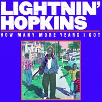 How Many More Years I Got — Lightnin' Hopkins