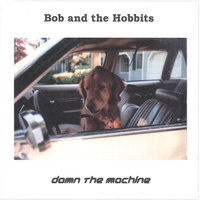 Damn the Machine — Bob and the Hobbits