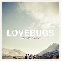 Life Is Today — Lovebugs