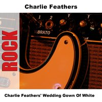 Charlie Feathers' Wedding Gown Of White — Charlie Feathers