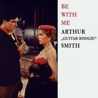 "Be With Me — Arthur ""Guitar Boogie"" Smith"
