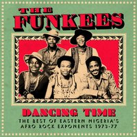 Dancing Time, the Best of Eastern Nigeria's Afro Rock Exponents 1973-77 — The Funkees