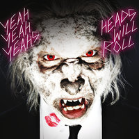 Heads Will Roll — Yeah Yeah Yeahs