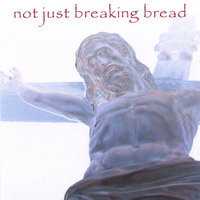 Not Just Breaking Bread — Earl James