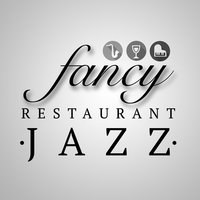 Fancy Restaurant Jazz — Jazz For Wine Tasting, Romantic Jazz, Restaurant Music Songs, Romantic Jazz|Jazz for Wine Tasting|Restaurant Music Songs