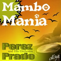 Mambo Mania — Perez Prado and his Orchestra