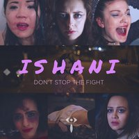 Don't Stop the Fight — Ishani