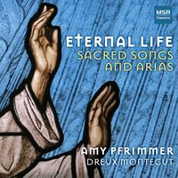 Eternal Life: Sacred Songs and Arias — Moses Hogan, Olive Dungan, Dreux Montegut, Amy Pfrimmer
