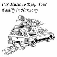 Car Music to Keep Your Family in Harmony — сборник