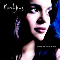 Come Away With Me — Norah Jones