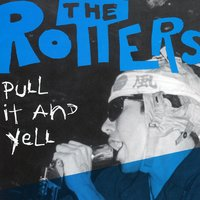 Pull It and Yell — The Rotters