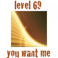 You Want Me — Level 69