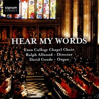 Hear My Words — Eton College Chapel Choir, Ralph Allwood, David Goode