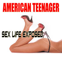American Teenager - Sex Life Exposed — Anonymous Teen Girl