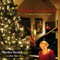Christmas Eve Lullaby:  A Collage of Classics & Carols — Marilyn Kredel & Lan Qiu