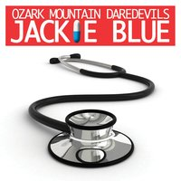 Jackie Blue (as heard on Nurse Jackie) — Ozark Mountain Daredevils