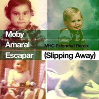 Escapar (Slipping Away) MHC Extended Remix — Moby, Amaral