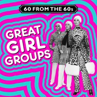 60 from the 60s - Great Girl Groups — сборник