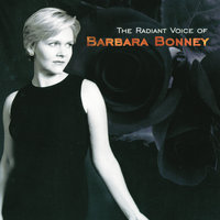 Barbara Bonney - The Radiant Voice of Barbara Bonney — Barbara Bonney