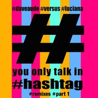 You Only Talk in #hashtag — Dave Audé, Luciana, Dirty Freqs, K Del, Eaton Ernest, Slugworth