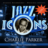 Charlie Parker - Jazz Icons from the Golden Era, Vol.2 — Charlie Parker