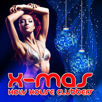 X-MAS Holy House Clubbers (GOD IS A GLOBAL DJ PLAYER) — сборник
