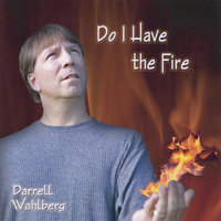 Do I Have the Fire — Darrell Wahlberg