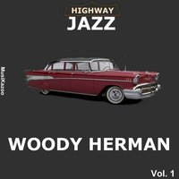 Highway Jazz - Woody Herman, Vol. 1 — Woody Herman