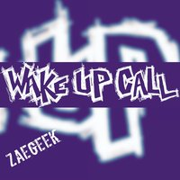 Wake up Call — ZaeGeek