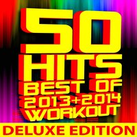 50 Hits! Best of 2013 + 2014 Workout — Workout Remix Factory