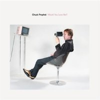 Would You Love Me — Chuck Prophet