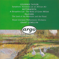 Butterworth: The Banks of Green Willow; A Shropshire Lad/ /McGunn: The Land of the Mountain and the Flood/Coleridge-Taylor: Symphonic Variations on an African Air &c. — Royal Liverpool Philharmonic Orchestra, Grant Llewellyn