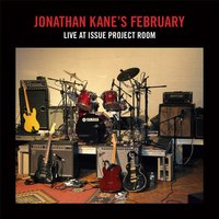 Jonathan Kane's February: Live at Issue Project Room — Jonathan Kane