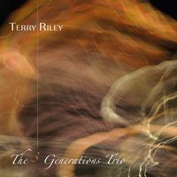 Terry Riley: The 3 Generations Trio — Terry Riley, Gyan Riley, Tracy Silverman