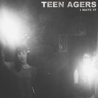 I Hate It — Teen Agers