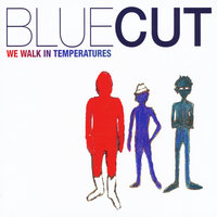We Walk In Temperatures — Blue Cut