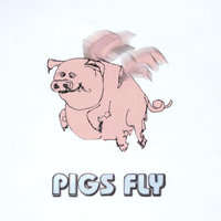 Pigs Fly — Pigs Fly
