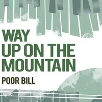 Way up on the Mountain — Poor Bill