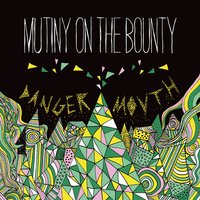 Danger Mouth — Mutiny On The Bounty