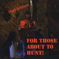 For Those About to Hunt! — Matt Johnson