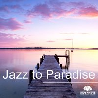Jazz to Paradise — Biosphere: Nature Sounds & Music