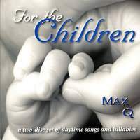 For the Children : Daytime Songs & Lullabies — Max Q