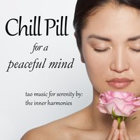 Chill Pill for a Peaceful Mind (Tao Music for Serenity) — The inner Harmonies