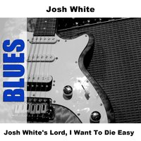 Josh White's Lord, I Want To Die Easy — Josh White