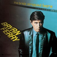 The Bride Stripped Bare — Bryan Ferry