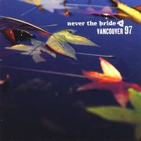 Vancouver 97 — Never The Bride