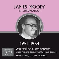 Complete Jazz Series 1951 - 1954 — James Moody