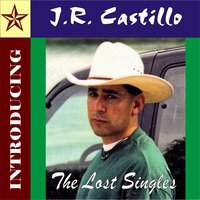 The Lost Singles — J.R. Castillo