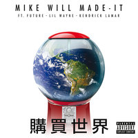 Buy The World — Mike WiLL Made It, Lil Wayne, Kendrick Lamar, Future