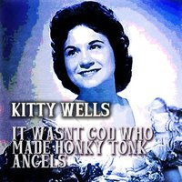 It Wasn't God Who Made Honky Tonk Angels — Kitty Wells
